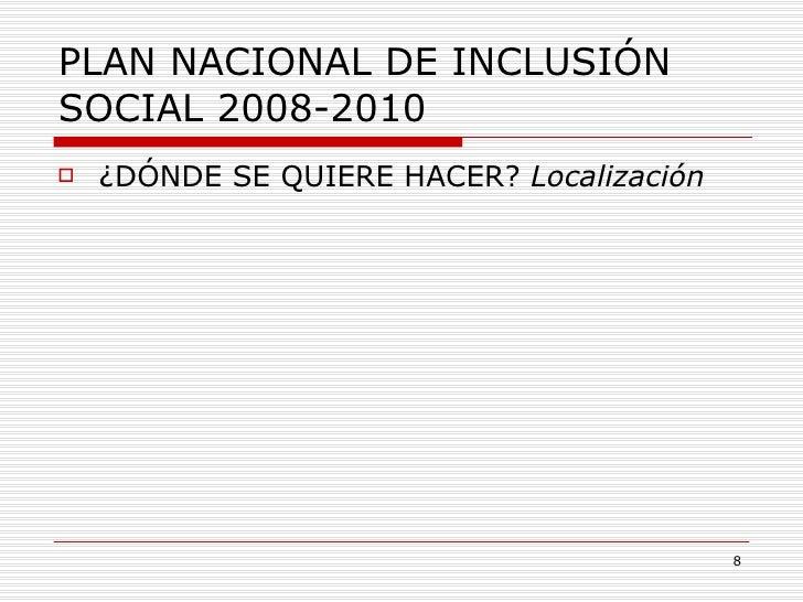 PLAN NACIONAL DE INCLUSIÓN SOCIAL 2008-2010 <ul><li>¿DÓNDE SE QUIERE HACER?  Localización </li></ul>
