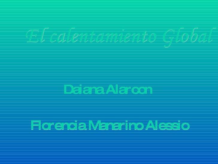 El calentamiento Global Daiana Alarcon  Florencia Manarino Alessio