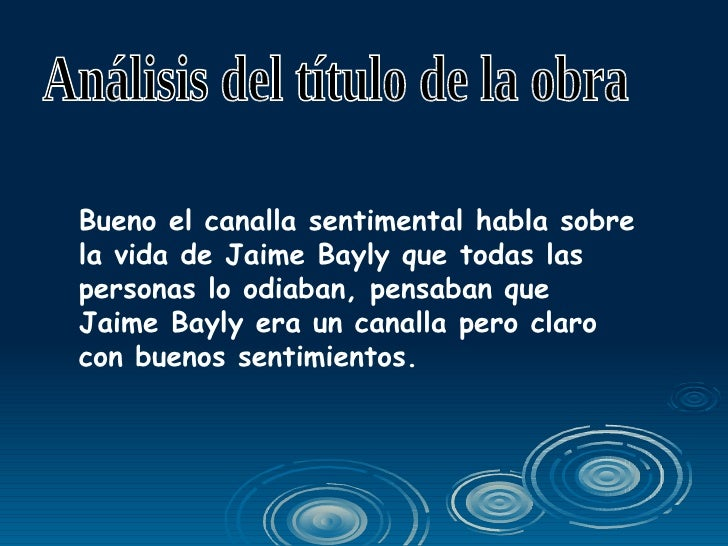 Jaime Bayly El Canalla Sentimental A student of a local prestigious school, bayly never achieved good grades. jaime bayly el canalla sentimental