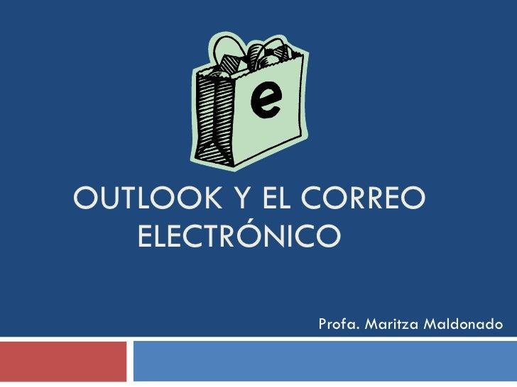 OUTLOOK  Y EL CORREO ELECTR ÓNICO  Profa. Maritza Maldonado
