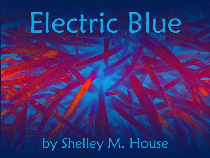 Electric Blue (Revised): Art and poem by Shelley M. House