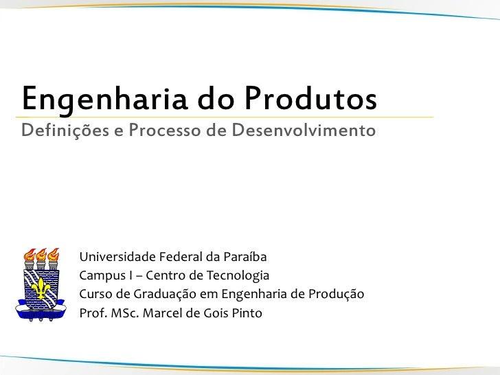 Engenharia do Produtos Definições e Processo de Desenvolvimento           Universidade Federal da Paraíba       Campus I –...