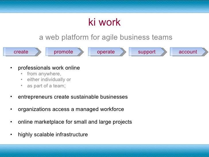 ki work <ul><li>professionals work online  </li></ul><ul><ul><li>from anywhere,  </li></ul></ul><ul><ul><li>either individ...