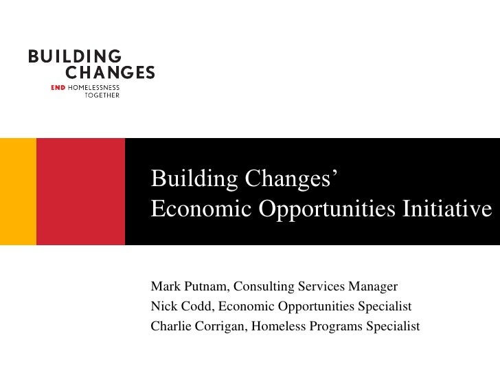 Building Changes' Economic Opportunities Initiative  Mark Putnam, Consulting Services Manager Nick Codd, Economic Opportun...