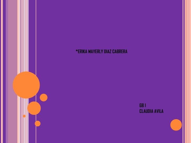 *ERIKA MAYERLY DIAZ CABRERA GB I CLAUDIA AVILA