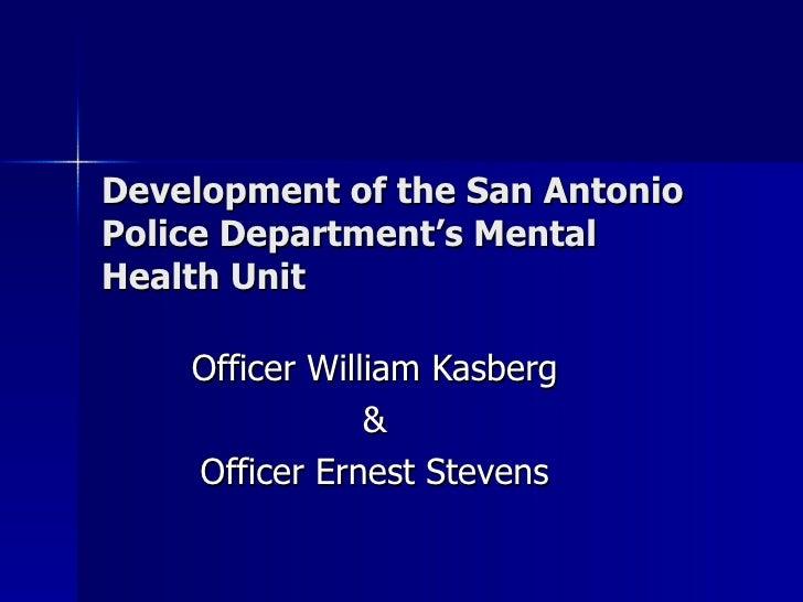 Development of the San Antonio Police Department's Mental Health Unit Officer William Kasberg & Officer Ernest Stevens