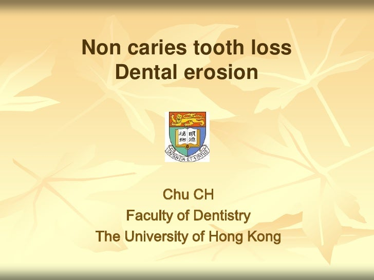 Non caries tooth loss Dental erosion<br />Chu CH<br />Faculty of Dentistry<br />The University of Hong Kong<br />
