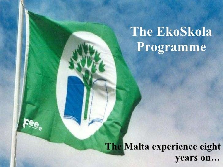 The EkoSkola Programme The Malta experience eight years on…