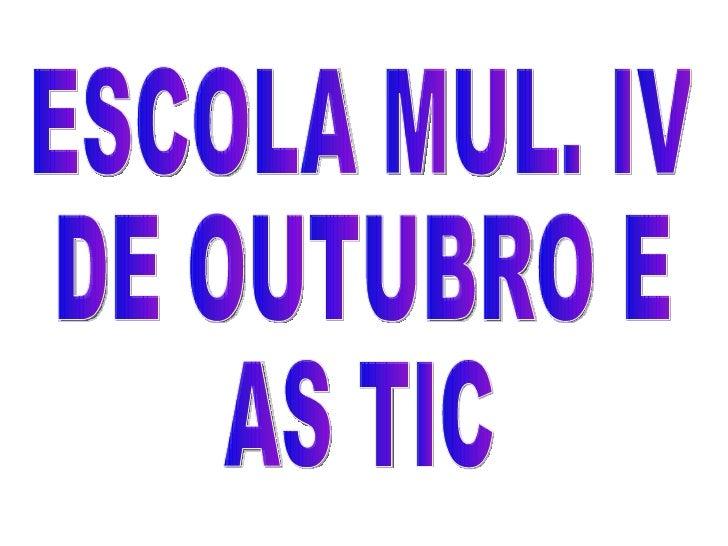 ESCOLA MUL. IV DE OUTUBRO E  AS TIC