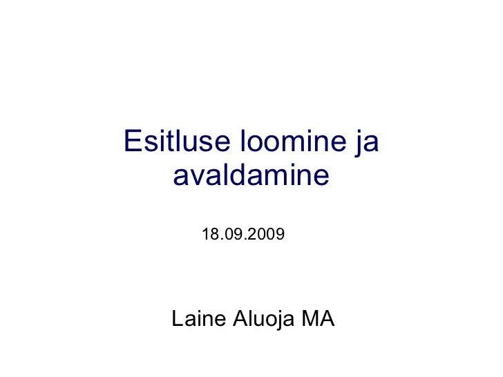 Esitluse loomine ja avaldamine Laine Aluoja MA 18.09.2009