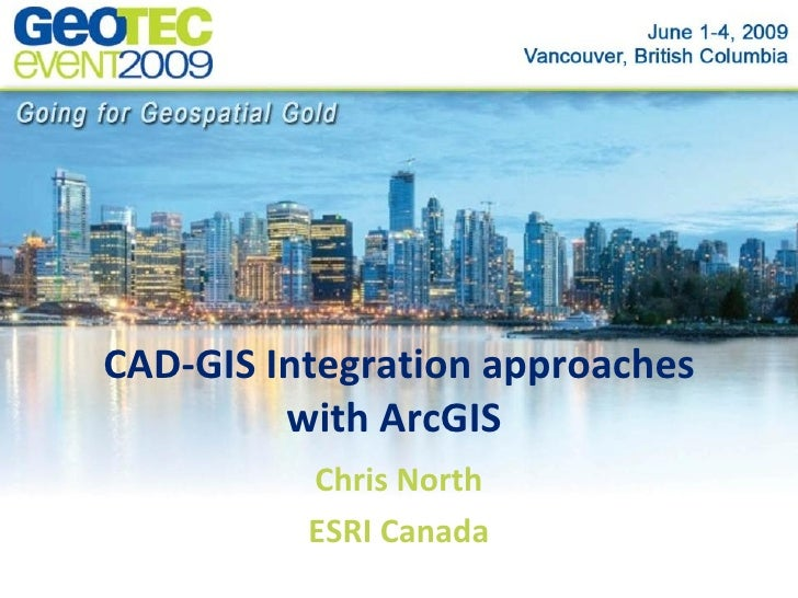 CAD-GIS Integration approaches          with ArcGIS           Chris North           ESRI Canada