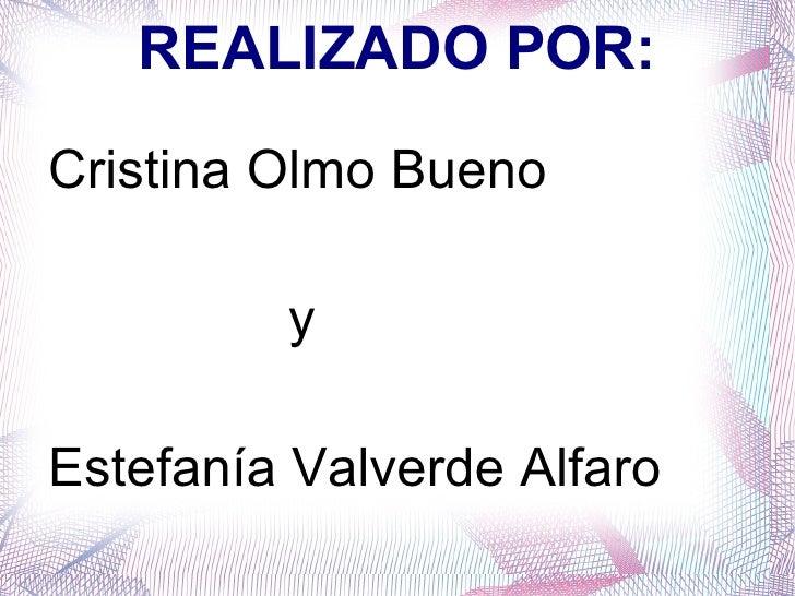 REALIZADO POR: <ul>Cristina Olmo Bueno y  Estefanía Valverde Alfaro </ul>
