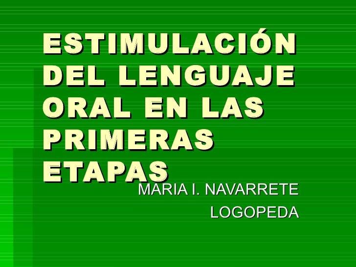 ESTIMULACIÓN DEL LENGUAJE ORAL EN LAS PRIMERAS ETAPAS  MARIA I. NAVARRETE LOGOPEDA
