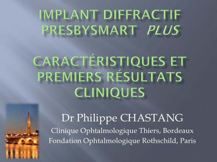 Dr Philippe CHASTANG  Clinique Ophtalmologique Thiers, Bordeaux Fondation Ophtalmologique Rothschild, Paris