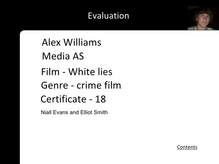 Evaluation Certificate - 18 Alex Williams Media AS Contents Niall Evans and Elliot Smith Film - White lies Genre - crime f...