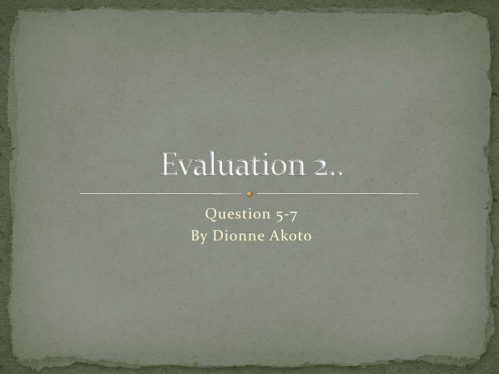Question 5-7<br />By Dionne Akoto<br />Evaluation 2..<br />