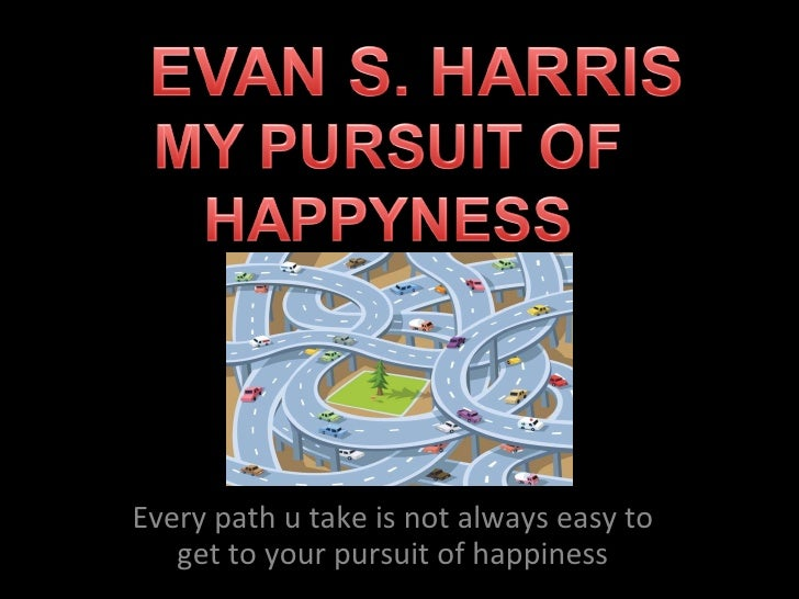 Every path u take is not always easy to get to your pursuit of happiness