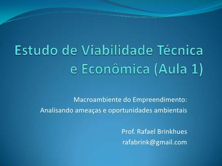 Estudo de Viabilidade Técnica e Econômica (Aula 1)<br />Macroambiente do Empreendimento: <br />Analisando ameaças e oportu...