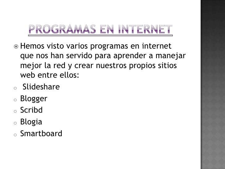 PROGRAMAS EN INTERNET<br />Hemos visto varios programas en internet que nos han servido para aprender a manejar mejor la r...