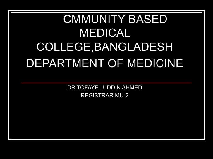 CMMUNITY BASED MEDICAL COLLEGE,BANGLADESH DEPARTMENT OF MEDICINE DR.TOFAYEL UDDIN AHMED REGISTRAR MU-2