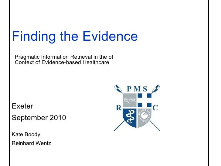 Finding the Evidence     Pragmatic Information Retrieval in the of    Context of Evidence-based Healthcare    Exeter  Sept...