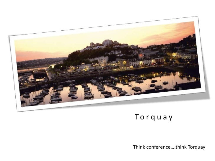 Torquay<br />Think conference….think Torquay<br />