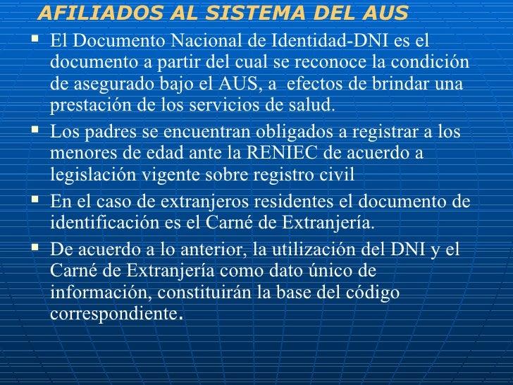 <ul><li>AFILIADOS AL SISTEMA DEL AUS </li></ul><ul><li>El Documento Nacional de Identidad-DNI es el documento a partir del...