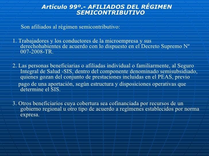 <ul><li>Artículo 99º.- AFILIADOS DEL RÉGIMEN SEMICONTRIBUTIVO </li></ul><ul><li>Son afiliados al régimen semicontributivo:...
