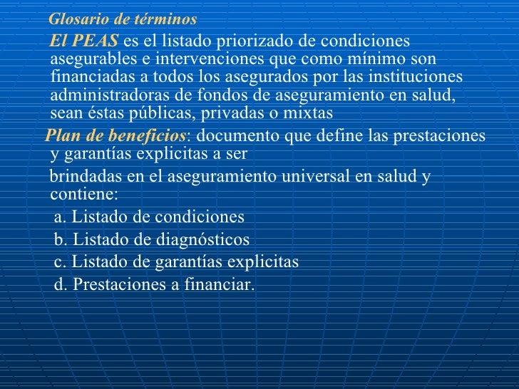 <ul><li>Glosario de términos </li></ul><ul><li>El PEAS  es el listado priorizado de condiciones asegurables e intervencion...