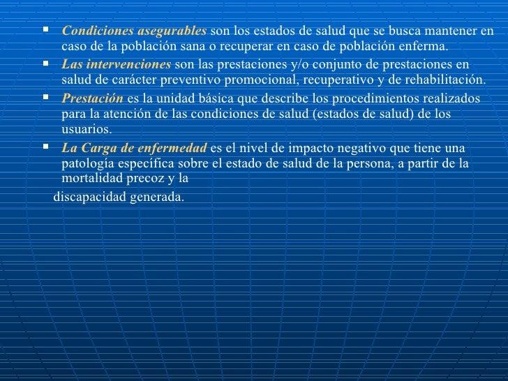 <ul><li>Condiciones asegurables  son los estados de salud que se busca mantener en caso de la población sana o recuperar e...