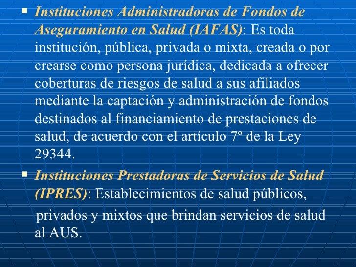 <ul><li>Instituciones Administradoras de Fondos de Aseguramiento en Salud (IAFAS) : Es toda institución, pública, privada ...