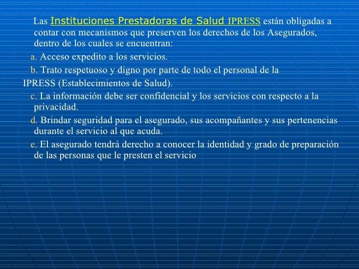 <ul><li>Las  Instituciones Prestadoras de Salud  IPRESS  están obligadas a contar con mecanismos que preserven los derecho...