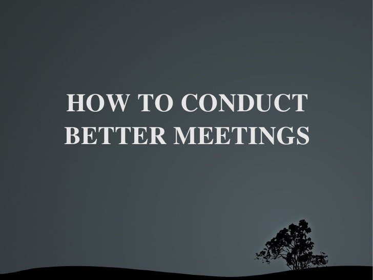 HOW TO CONDUCT BETTER MEETINGS