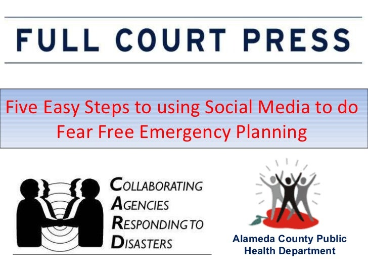 Five Easy Steps to using Social Media to do  Fear Free Emergency Planning  Alameda County Public Health Department