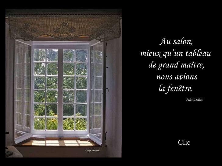 Au salon, mieux qu'un tableau  de grand maître, nous avions la fenêtre.   Félix Leclerc Clic