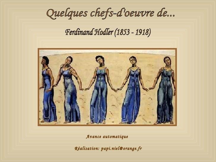 Quelques chefs-d'oeuvre de... Ferdinand Hodler (1853 - 1918) Avance automatique Réalisation: papi.niel@orange.fr