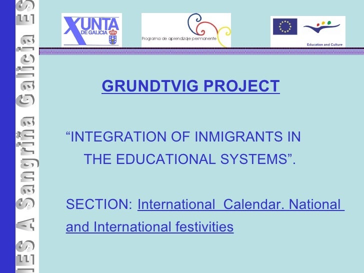 "<ul><li>IES A Sangriña </li></ul>GRUNDTVIG PROJECT "" INTEGRATION OF INMIGRANTS IN  THE EDUCATIONAL SYSTEMS"". SECTION:  Int..."