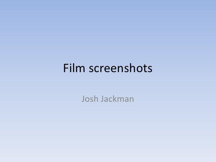 Film screenshots<br />Josh Jackman<br />