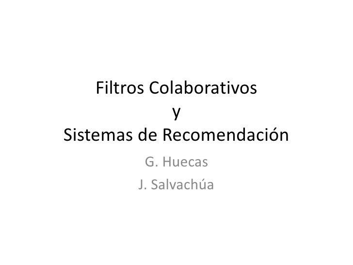 Filtros ColaborativosySistemas de Recomendación<br />G. Huecas<br />J. Salvachúa<br />