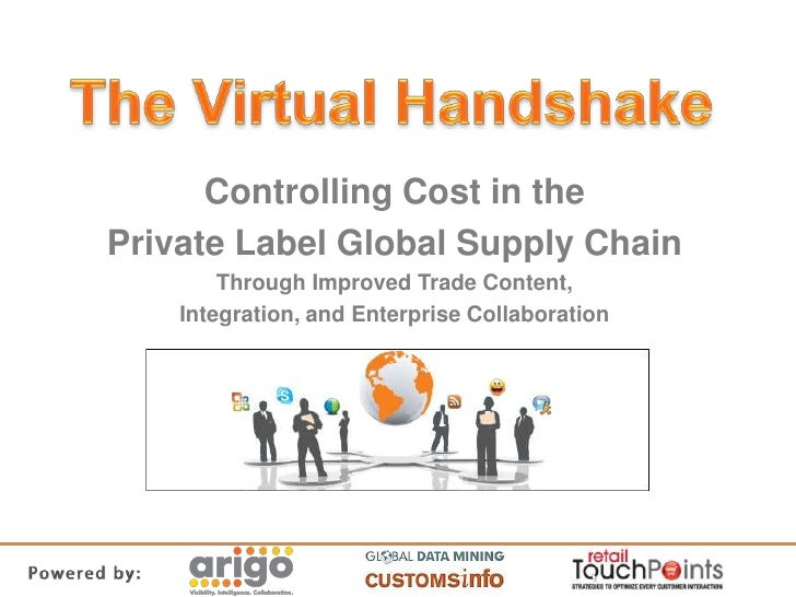 The Virtual Handshake<br />Controlling Cost in the<br />Private Label Global Supply Chain<br />Through Improved Trade Cont...