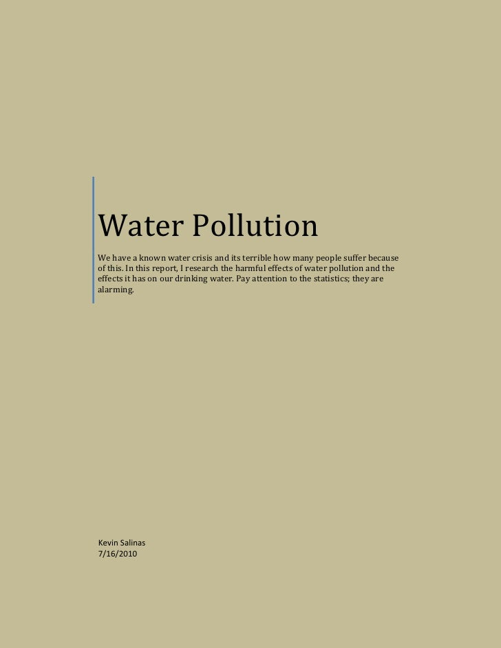 Water PollutionWe have a known water crisis and its terrible how many people suffer because of this. In this report, I res...