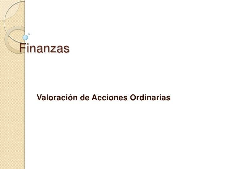 Finanzas <br />Valoración de Acciones Ordinarias<br />