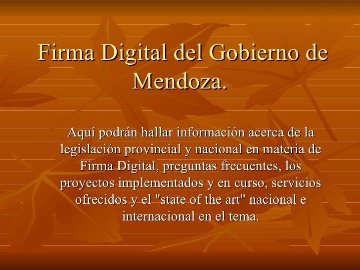 Firma Digital del Gobierno de Mendoza.   Aquí podrán hallar información acerca de la legislación provincial y nacional en ...