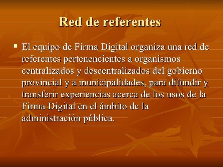 Red de referentes  <ul><li>El equipo de Firma Digital organiza una red de referentes pertenencientes a organismos centrali...