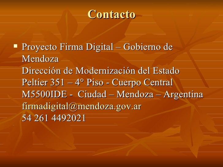 Contacto <ul><li>Proyecto Firma Digital – Gobierno de Mendoza Dirección de Modernización del Estado Peltier 351 – 4° Piso ...