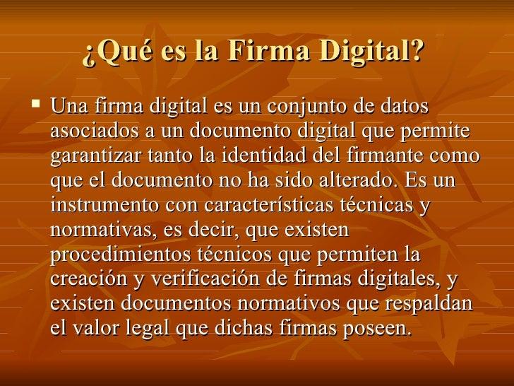 ¿Qué es la Firma Digital?  <ul><li>Una firma digital es un conjunto de datos asociados a un documento digital que permite ...