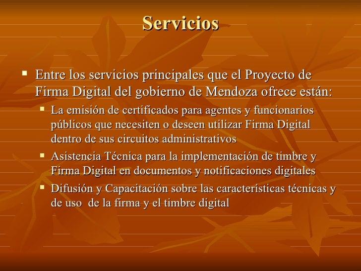 Servicios <ul><li>Entre los servicios principales que el Proyecto de Firma Digital del gobierno de Mendoza ofrece están: <...