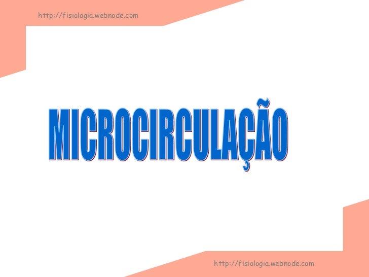 MICROCIRCULAÇÃO http://fisiologia.webnode.com http://fisiologia.webnode.com