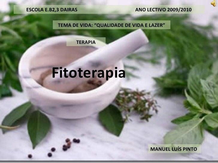 """Fitoterapia ESCOLA E.B2,3 DAIRAS  ANO LECTIVO 2009/2010 TEMA DE VIDA: """"QUALIDADE DE VIDA E LAZER"""" TERAPIA MANUEL LUÍS PINTO"""