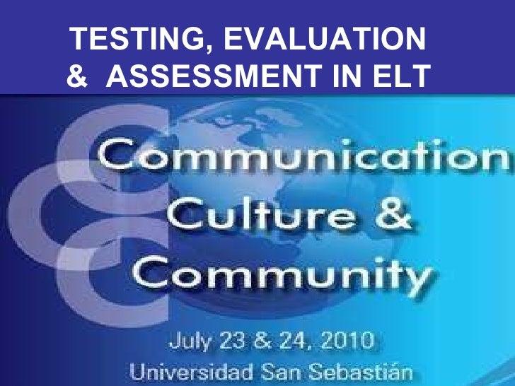 TESTING, EVALUATION  &  ASSESSMENT IN ELT